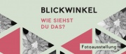 19.07. - Vernissage: BLICKWINKEL - Fotoausstellung
